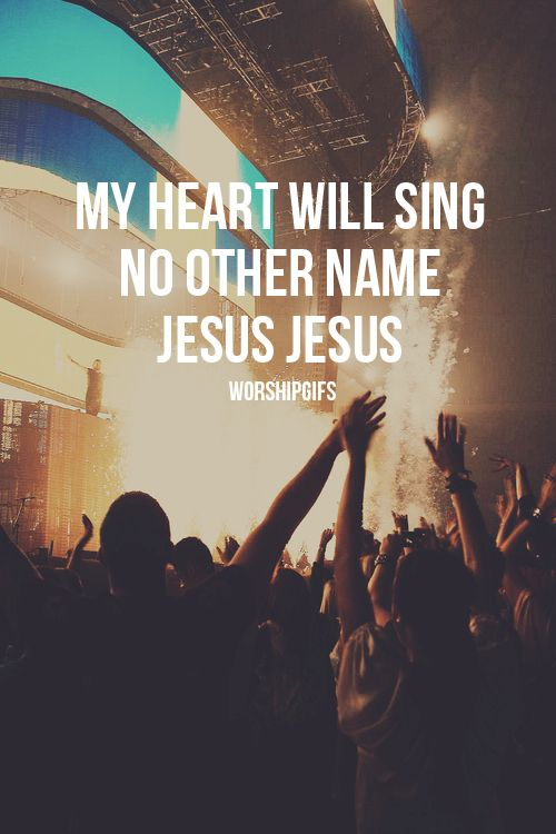 My heart will sing no other name...Jesus....Jesus...!