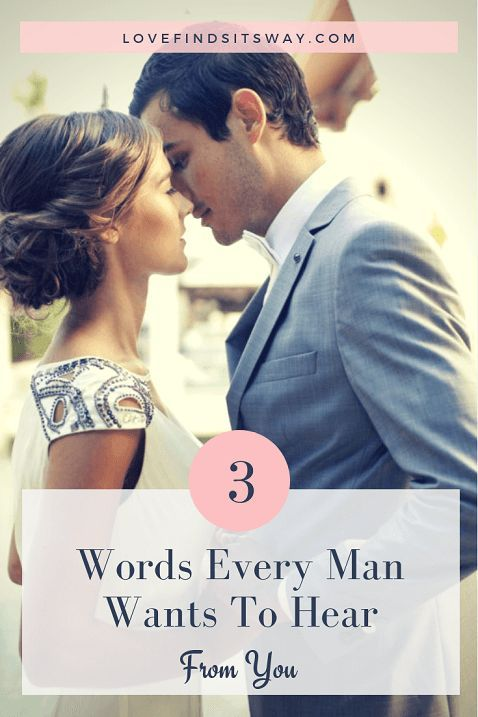 3 Words Every Man Wants To Hear (You Already Know It) | Relationship