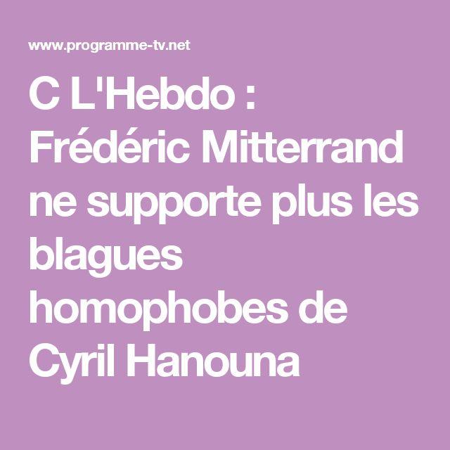 C L'Hebdo : Frédéric Mitterrand ne supporte plus les blagues homophobes de Cyril Hanouna