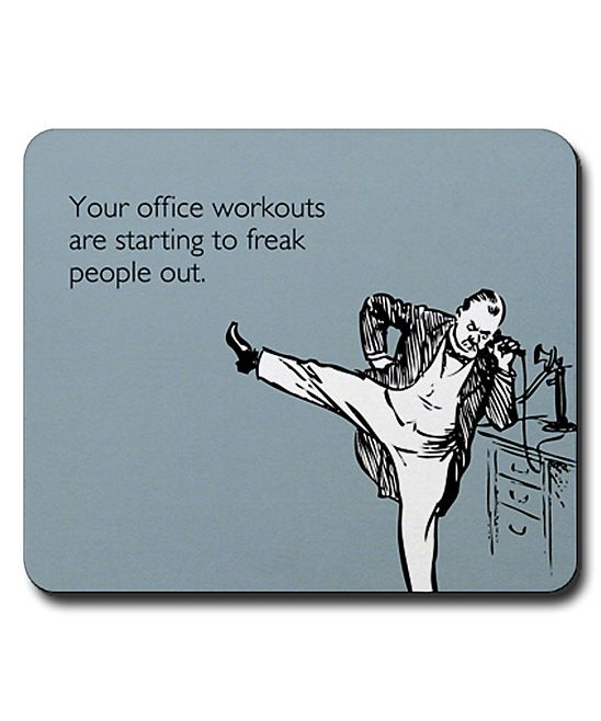 Someecards Office Workouts Mouse Pad | I kind of need this.