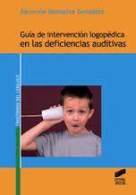 Guía de intervención logopédica en las deficiencias auditivas / Asunción Monsalve González.-- Madrid : Síntesis, 2011. http://absysnetweb.bbtk.ull.es/cgi-bin/abnetopac01?TITN=552506