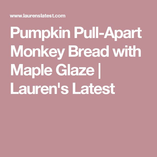 Pumpkin Pull-Apart Monkey Bread with Maple Glaze | Lauren's Latest