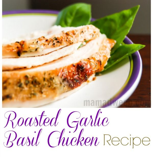 Super easy  & clean eating -- Roasted Garlic Basil Chicken Recipe