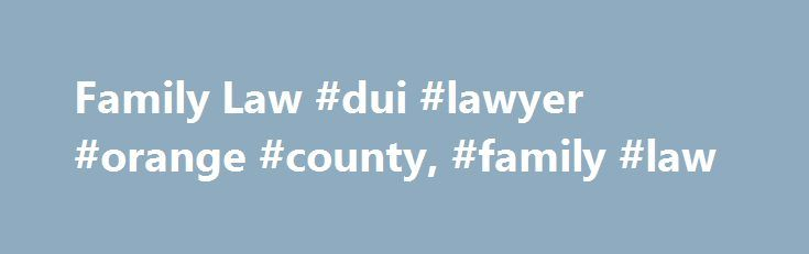 "Family Law #dui #lawyer #orange #county, #family #law http://montana.remmont.com/family-law-dui-lawyer-orange-county-family-law/  # Family Law Just about anyone can start a family on their own, but certain procedures affecting the responsibilities of family life must be pursued in court. While matters of the heart are very personal, the rights of same-sex couples to get married, laws regarding divorce, and the process of adopting a child are governed by state and federal laws. ""Family law,""…"