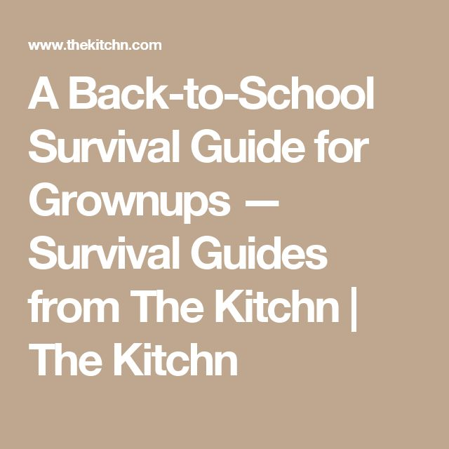 A Back-to-School Survival Guide for Grownups — Survival Guides from The Kitchn | The Kitchn