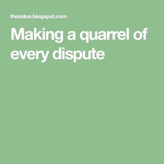 """Making a quarrel of every dispute // """"I have a strong belief that there is a danger of the public opinion of this country … believing that it is our duty to take everything we can, to fight everybody, and to make a quarrel of every dispute. That seems to me a very dangerous doctrine..."""""""