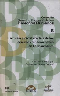 La tutela judicial efectiva de los derechos humanos fundamentales en Latinoamérica / Claudio Nash Rojas, Constanza Núñez Donald. 342.104 C66 8