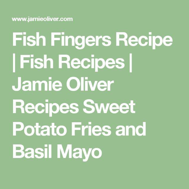 Fish Fingers Recipe | Fish Recipes | Jamie Oliver Recipes Sweet Potato Fries and Basil Mayo