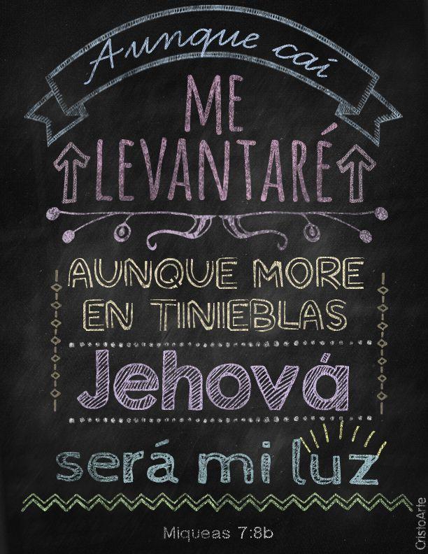 """""""Aunque caí, me levantaré; aunque more en tinieblas, Jehová será mi luz."""" - Miqueas 7:8b"""