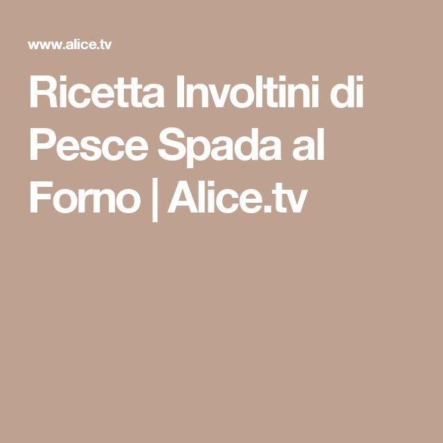 Ricetta Involtini di Pesce Spada al Forno | Alice.tv