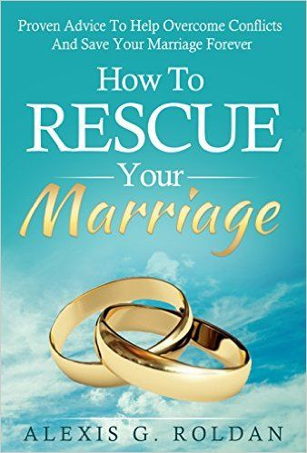 Amazon.com: Marriage: How To Rescue Your Marriage: Proven Advice To Help Overcome Conflicts And Save Your Marriage Forever (Marriage Help, Marriage Advice, Overcome Conflicts) eBook: Alexis G. Roldan: Kindle Store