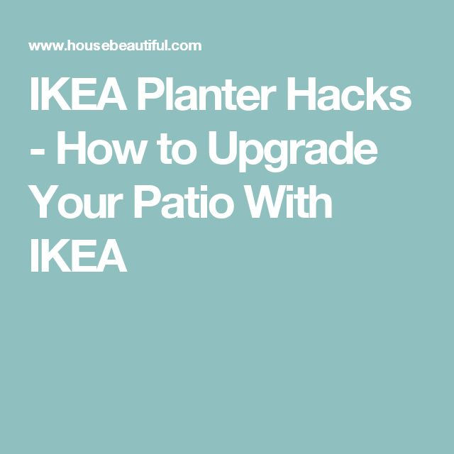 IKEA Planter Hacks - How to Upgrade Your Patio With IKEA