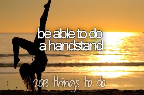 Be able to do a handstand like that. Or like the kind Jess does with the splits!