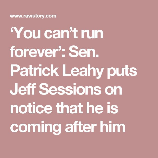 'You can't run forever': Sen. Patrick Leahy puts Jeff Sessions on notice that he is coming after him