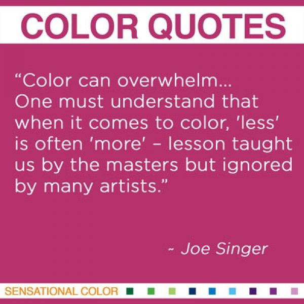 """""""Color can overwhelm… One must understand that when it comes to color, 'less' is often 'more' – lesson taught us by the masters but ignored by many artists.""""  ~ Joe Singer, Portrait Artist #color #quote"""