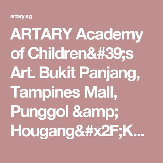 ARTARY Academy of Children's Art. Bukit Panjang, Tampines Mall, Punggol & Hougang/Kovan.