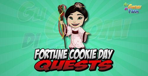 Fortune Cookie Day Quests  Inizio previsto per il 24/09/2015 alle ore 13:30 circa Scadenza il 08/10/2015 alle ore 19:00 circa  Ehilà Contadino! Con il connubio di ottimo sapore ed entusiasmanti aforismi i Biscotti della Fortuna sono veramente deliziosi! E il giorno dei Biscotti della Fortuna!    Mancano 16 giorni 7 ore 37 minuti 21 secondi alla scadenza della quest!    Quest #1  Fatti mandare dai tuoi vicini 7 Flour; con gli sconti SmartQuest dovrebbero servirne un massimo di 1 (clicca sul…