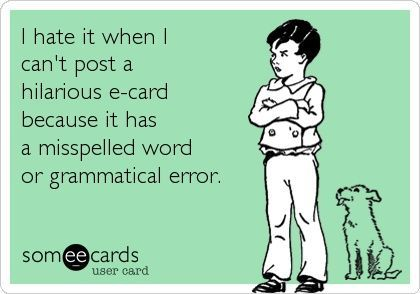 Does anyone proofread? (funny humor ecard)  @Leslie Lippi Forrester   made me think of you! :)