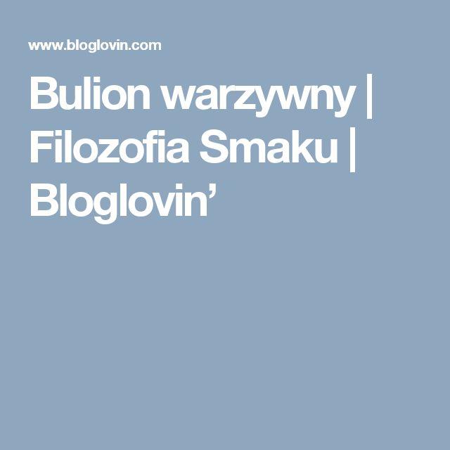 Bulion warzywny | Filozofia Smaku | Bloglovin'