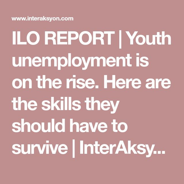 ILO REPORT   Youth unemployment is on the rise. Here are the skills they should have to survive   InterAksyon