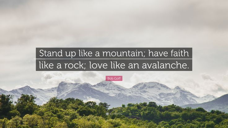 "Bob Goff Quote: ""Stand up like a mountain; have faith like a rock ..."
