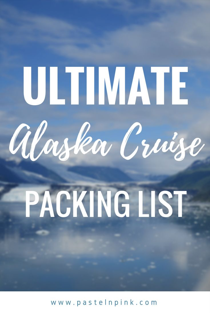 Ultimate Alaska Cruise Packing LIst - what to bring on an Alaska cruise - Traveling