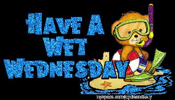 happy wednesday images | Wet Wednesday Comments and Graphics