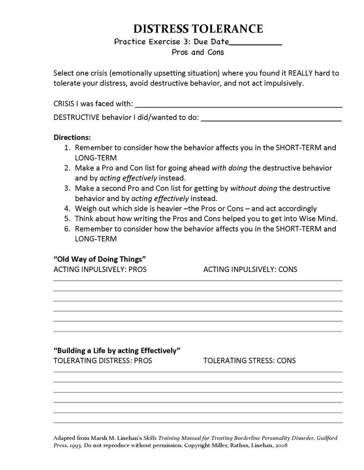 DBT Distress Tolerance - Pros  Cons (Homework Assignment #3) -  Adapted from Marsha M. Linehan's Skills Training Manual for Treating Borderline Personality Disorder, Guilford Press, 1993. (c) Miller, Rathus, Linehan, 2008.