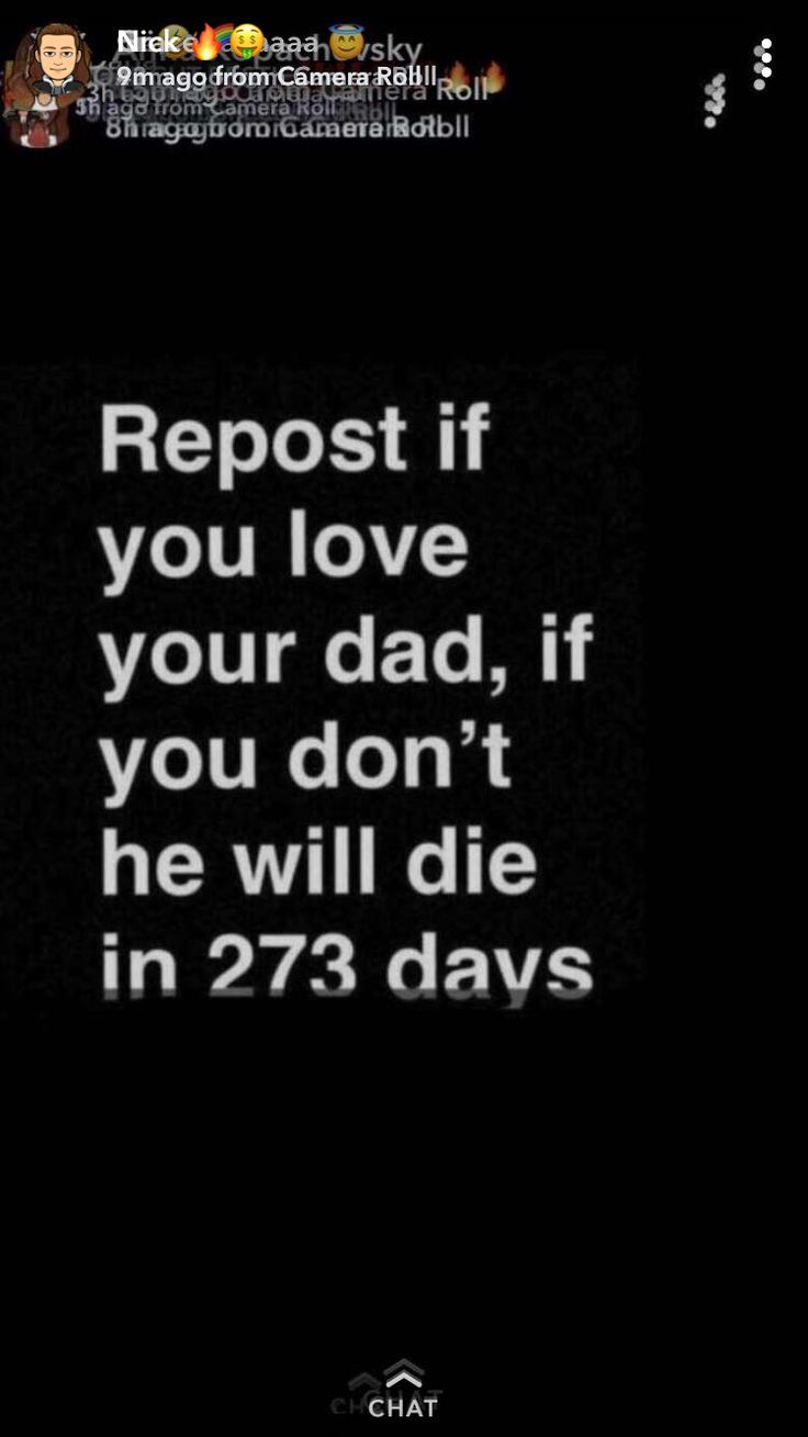 He will not die because these things are not true. I REPOSTED CUZ I LOVE MY DAD!