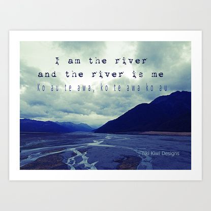 I am the River and the River is Me - Maori Wisdom - the world view Art Print by Tiki Kiwi | Society6. www.society6.com/tikikiwi