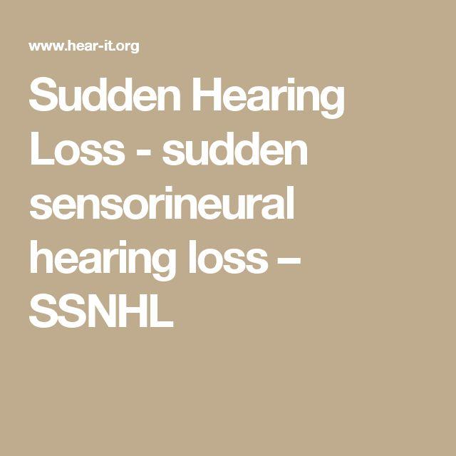 Sudden Hearing Loss - sudden sensorineural hearing loss – SSNHL