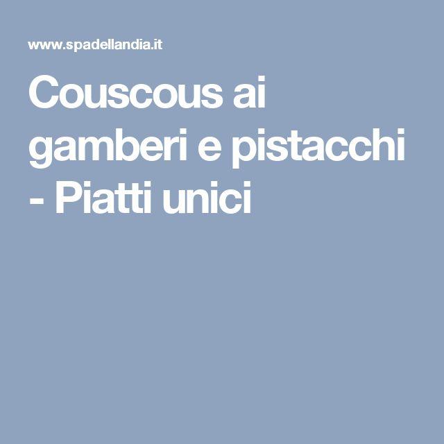 Couscous ai gamberi e pistacchi - Piatti unici