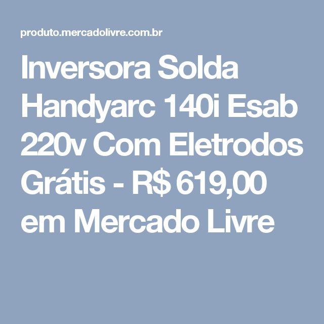 Inversora Solda Handyarc 140i Esab 220v Com Eletrodos Grátis - R$ 619,00 em Mercado Livre