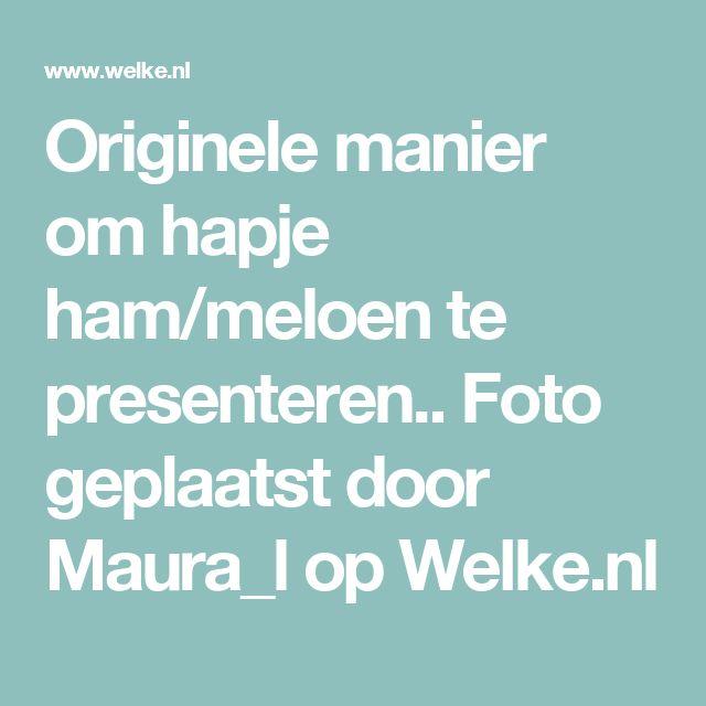 Originele manier om hapje ham/meloen te presenteren.. Foto geplaatst door Maura_l op Welke.nl
