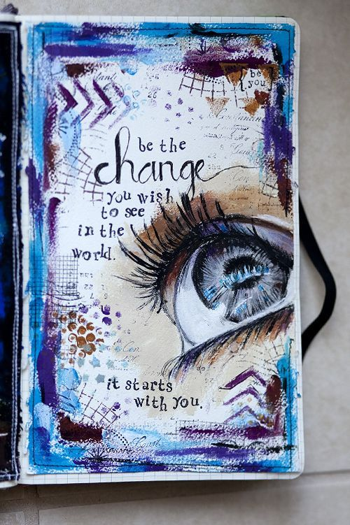 "Love this art journal page from /karenika/   ""Be the change you wish to see in the world."""