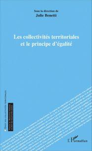 Julie Benetti - Les collectivités territoriales et le principe d'égalité. - 1er étage cote 352 COL