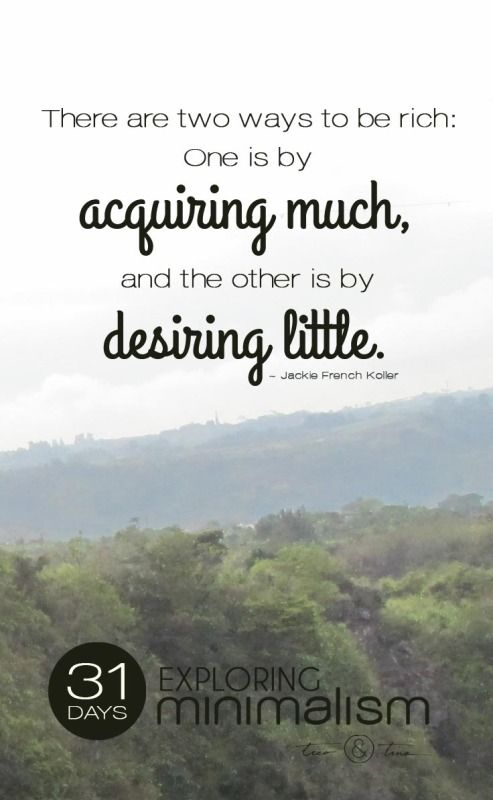 There are two ways to be rich: one is by acquiring much, and the other is by desiring little.   31 Days Exploring Minimalism   simple living   quote