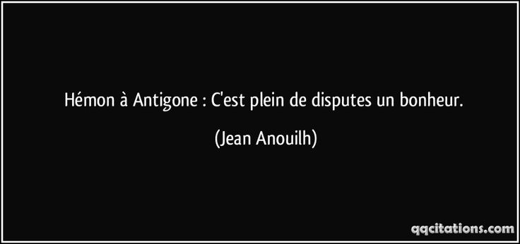 Hémon à Antigone : C'est plein de disputes un bonheur. (Jean Anouilh) #citations #JeanAnouilh