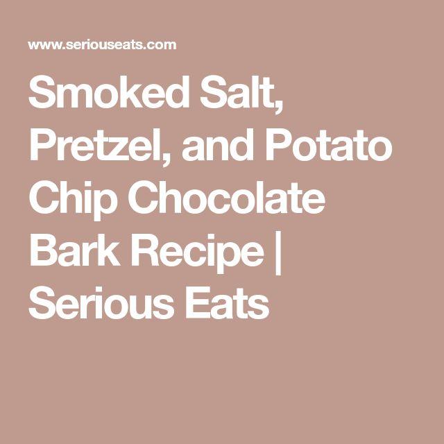 Smoked Salt, Pretzel, and Potato Chip Chocolate Bark Recipe | Serious Eats