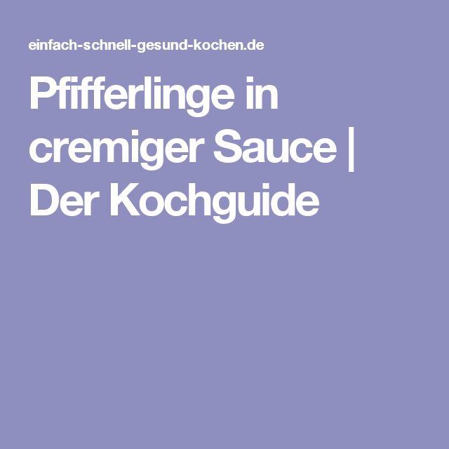 Pfifferlinge in cremiger Sauce | Der Kochguide