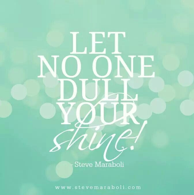 Let no one dull your shine!