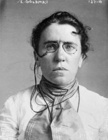 "from Wikipedia- ""Emma Goldman (June 27 [O.S. June 15] 1869 – May 14, 1940) During her life, Goldman was lionized as a free-thinking ""rebel woman"" by admirers, and denounced by critics as an advocate of politically motivated murder and violent revolution.[2] Her writing and lectures spanned a wide variety of issues, including prisons, atheism, freedom of speech, militarism, capitalism, marriage, free love, and homosexuality."""