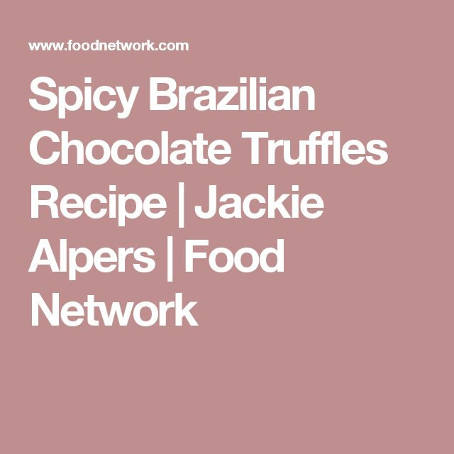 Spicy Brazilian Chocolate Truffles Recipe | Jackie Alpers | Food Network