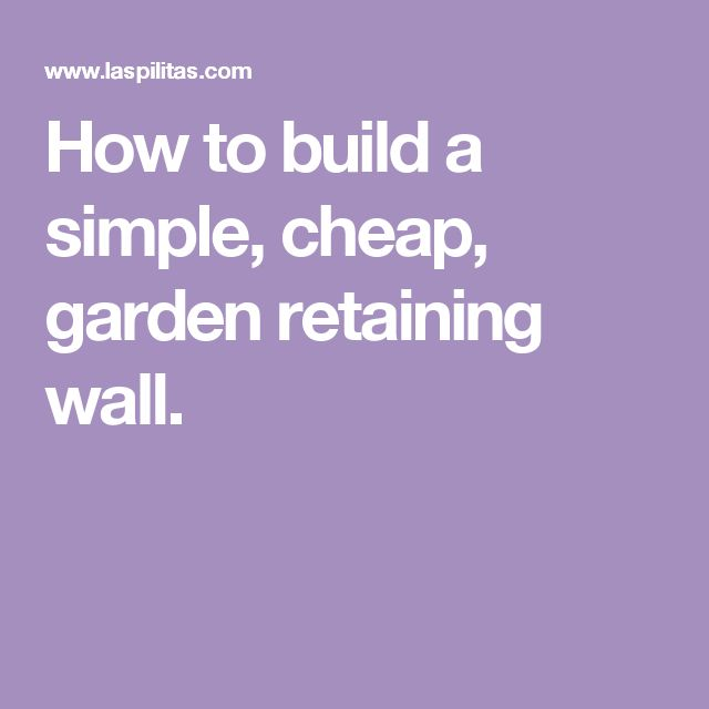 How to build a simple, cheap, garden retaining wall.