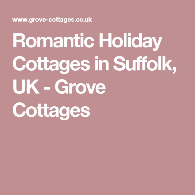 Romantic Holiday Cottages in Suffolk, UK - Grove Cottages
