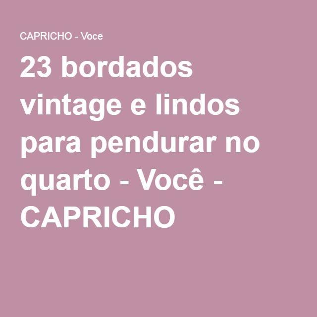 23 bordados vintage e lindos para pendurar no quarto - Você - CAPRICHO
