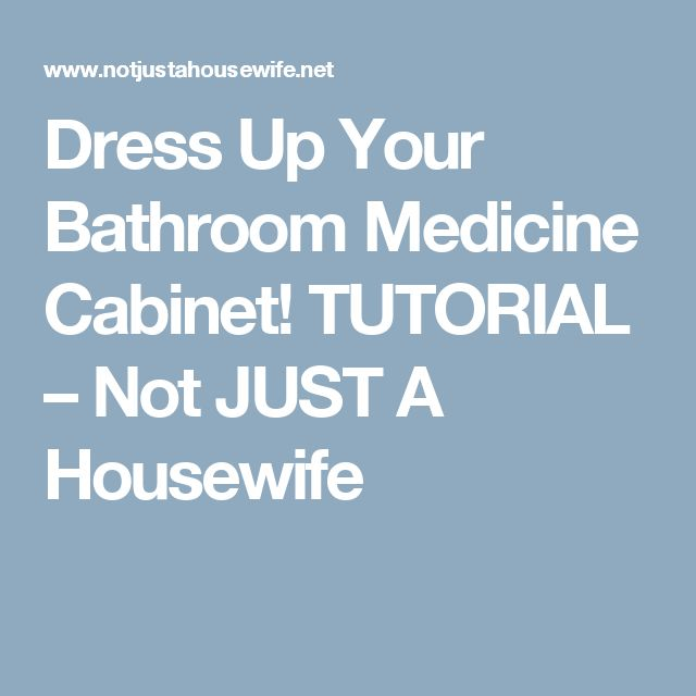 Dress Up Your Bathroom Medicine Cabinet! TUTORIAL – Not JUST A Housewife