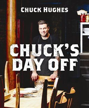 Chuck's Day Off by Chuck Hughes - Cookbooks