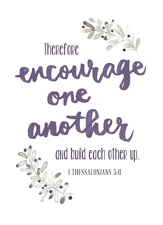 1 Thessalonians 5:11~Encourage others in the faith!