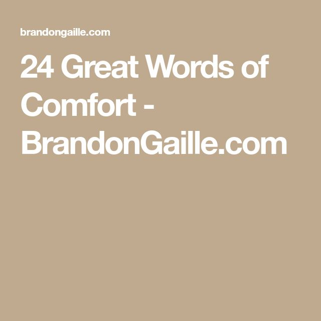24 Great Words of Comfort - BrandonGaille.com